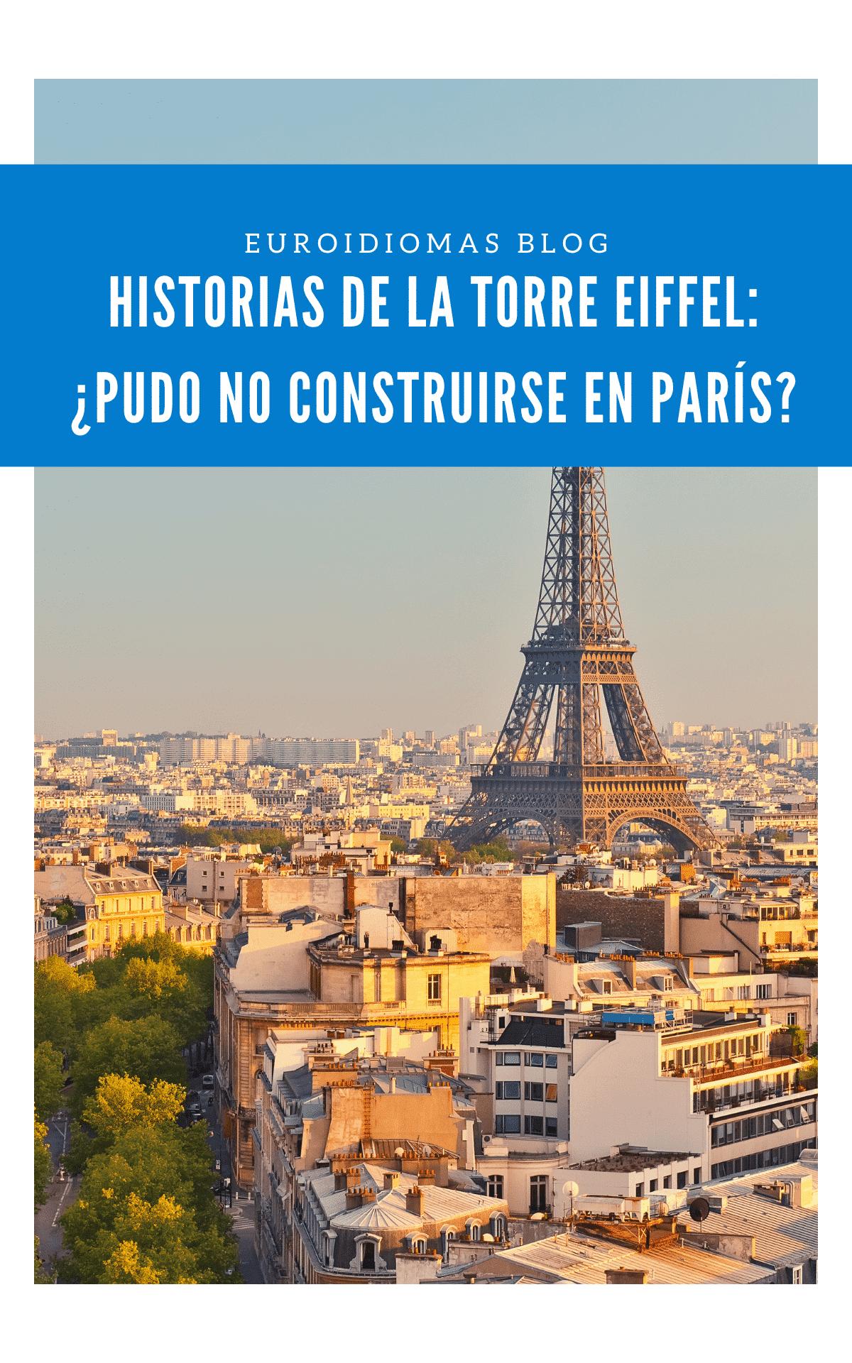 Historias de la Torre Eiffel: ¿Pudo no construirse en París?